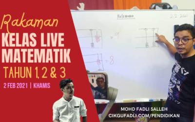 Rakaman Kelas Live 2/2/2021 Matematik Tahun 1, 2 & 3 Percuma Terbesar di Malaysia oleh Cikgu Mohd Fadli Salleh