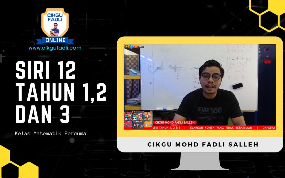 SIRI 12 Tahun 1,2 dan 3 Rakaman Kelas Live Matematik Percuma Cikgu Mohd Fadli Salleh