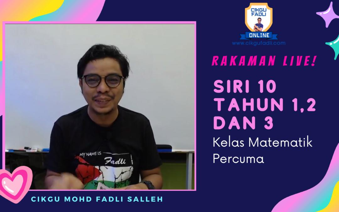 SIRI 10 Tahun 1,2 dan 3 Rakaman Kelas Live Matematik Percuma Cikgu Mohd Fadli Salleh