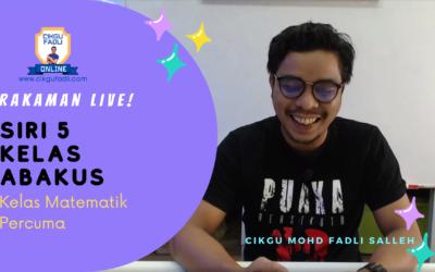 Rakaman SIRI 5 Kelas Abakus – Kelas Live Matematik Percuma Cikgu Mohd Fadli Salleh