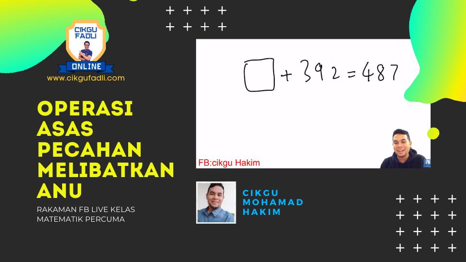 Kelas FB Live Operasi Asas Pecahan Melibatkan Anu oleh Cikgu Mohamad Hakim