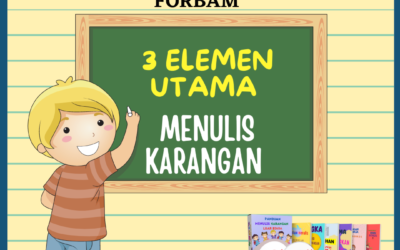 Penting Bagi Anak-Anak Kita Menguasai 3 Elemen Menulis Karangan Ini