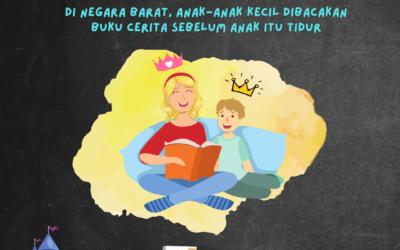 Di negara Barat, anak-anak kecil dibacakan buku cerita sebelum anak itu tidur.