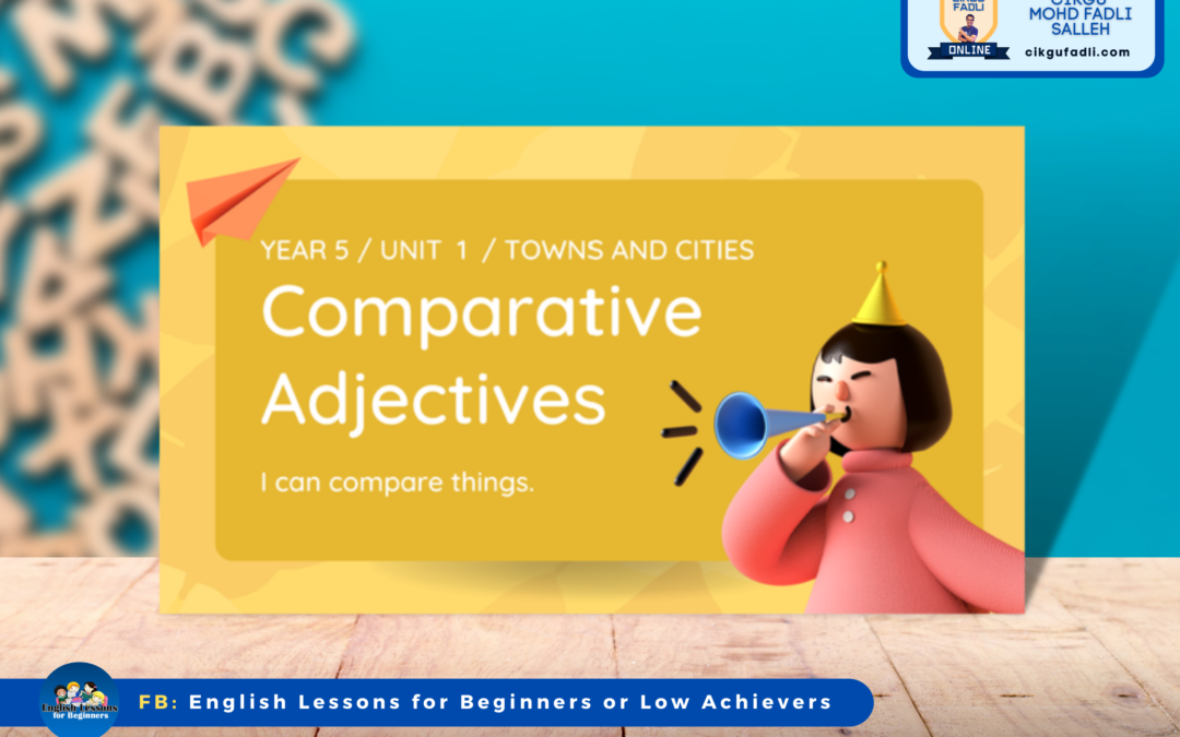 English CEFR Year 5 – Unit 1 – Towns and Cities (Comparative Adjectives)