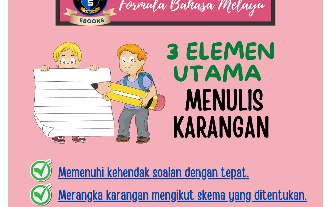 Penting bagi anak-anak kita menguasai 3 elemen ini, agar dapat menulis karangan yang tepat dan bersesuaian soalan yang diterima.